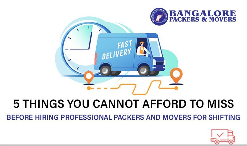 5 things you cannot afford to miss  before hiring professional packers and movers for shifting:
